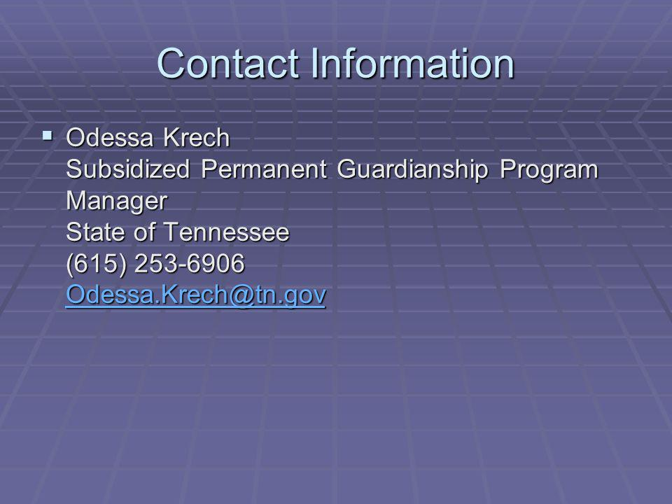 Contact Information Odessa Krech Subsidized Permanent Guardianship Program Manager State of Tennessee (615) 253-6906 Odessa.Krech@tn.gov Odessa Krech