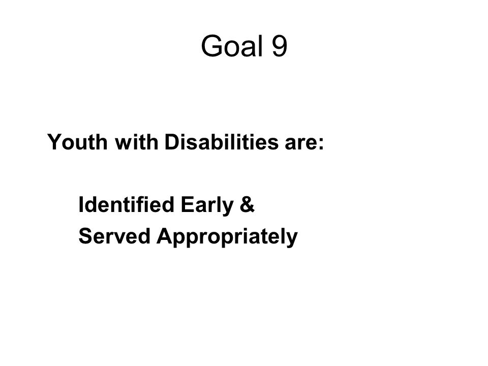 Goal 9 Youth with Disabilities are: Identified Early & Served Appropriately