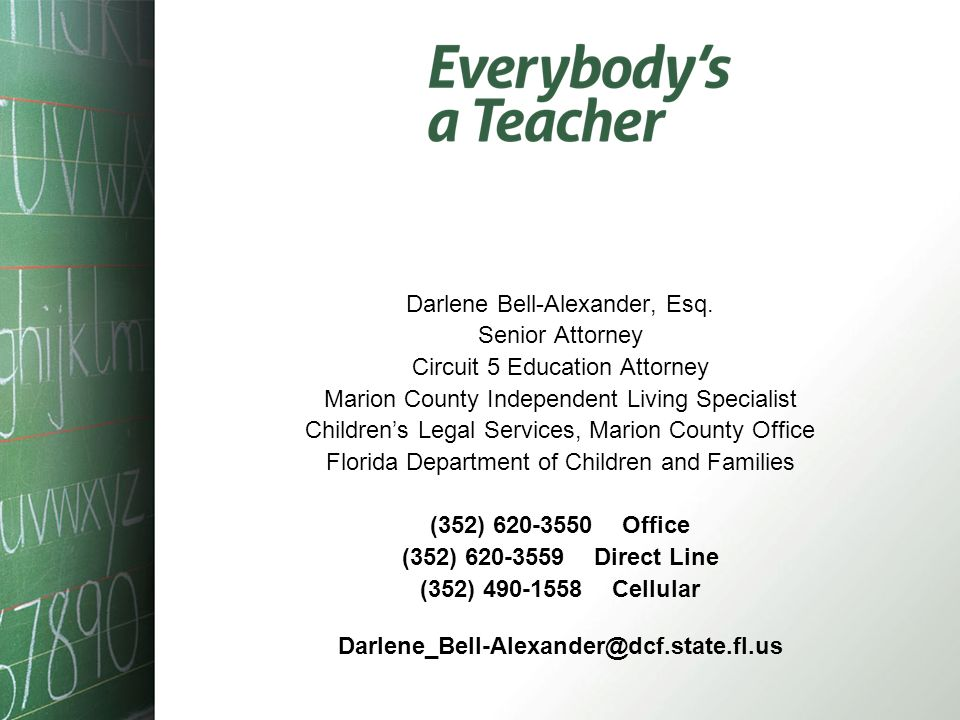 Darlene Bell-Alexander, Esq. Senior Attorney Circuit 5 Education Attorney Marion County Independent Living Specialist Childrens Legal Services, Marion