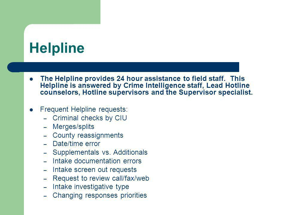 Helpline The Helpline provides 24 hour assistance to field staff.