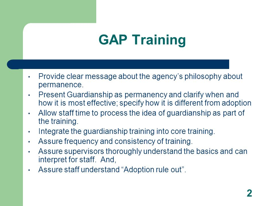 2 GAP Training Provide clear message about the agencys philosophy about permanence.