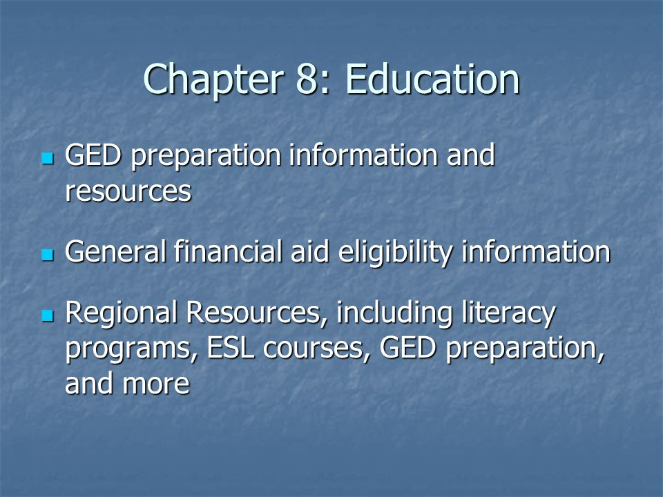 Chapter 8: Education GED preparation information and resources GED preparation information and resources General financial aid eligibility information