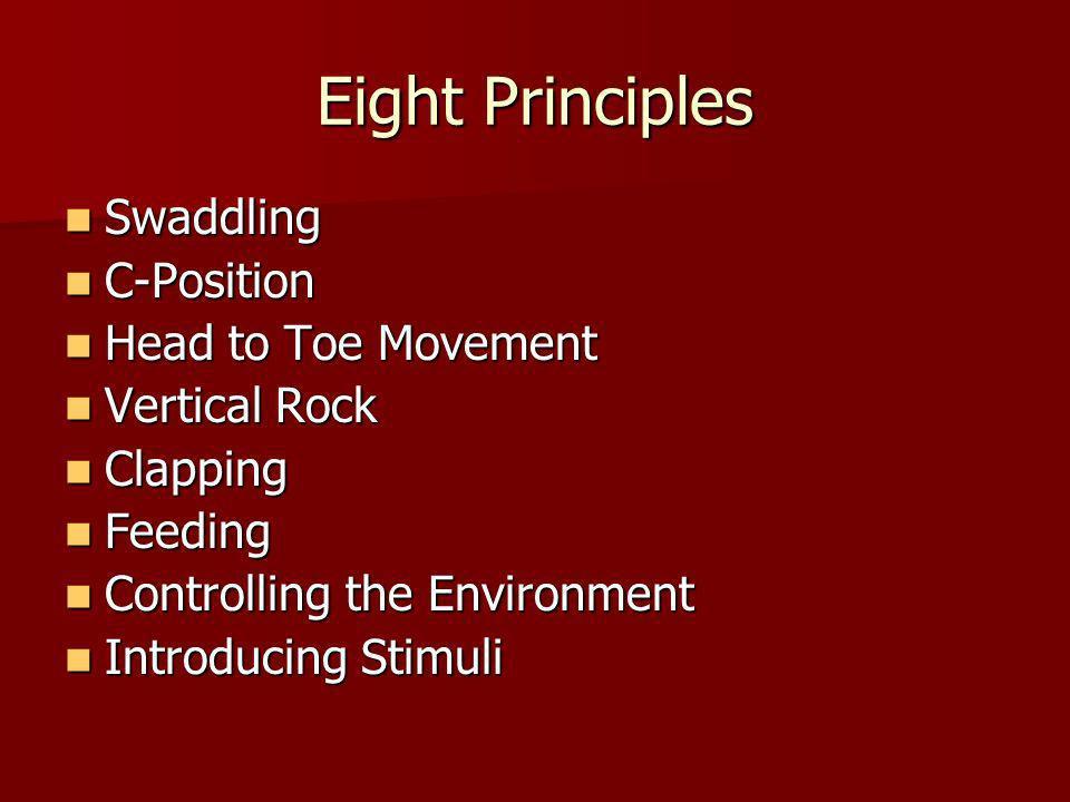 Eight Principles Swaddling Swaddling C-Position C-Position Head to Toe Movement Head to Toe Movement Vertical Rock Vertical Rock Clapping Clapping Fee