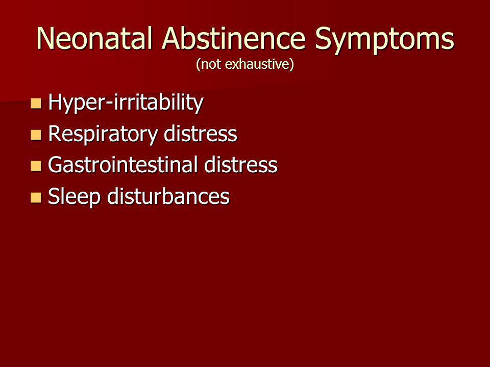 Neonatal Abstinence Symptoms (not exhaustive) Hyper-irritability Hyper-irritability Respiratory distress Respiratory distress Gastrointestinal distres