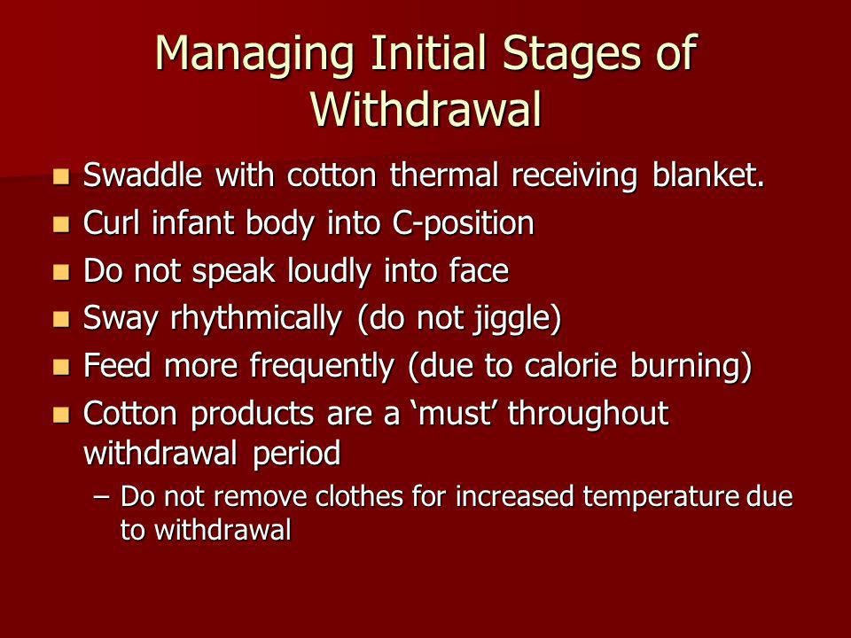 Managing Initial Stages of Withdrawal Swaddle with cotton thermal receiving blanket. Swaddle with cotton thermal receiving blanket. Curl infant body i