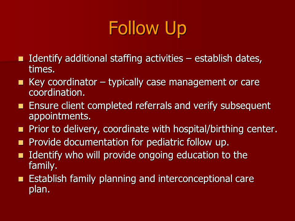 Follow Up Identify additional staffing activities – establish dates, times. Identify additional staffing activities – establish dates, times. Key coor