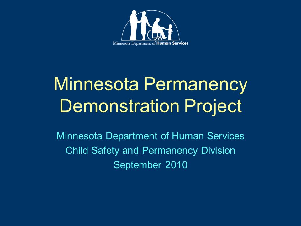 Minnesota Permanency Demonstration Project Minnesota Department of Human Services Child Safety and Permanency Division September 2010