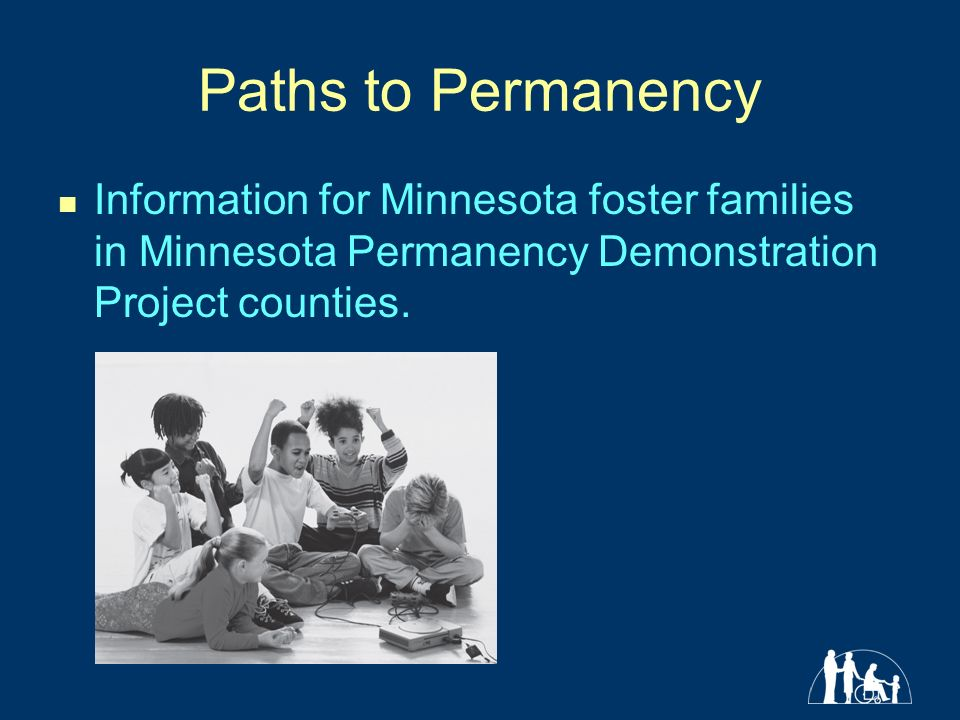 Paths to Permanency Information for Minnesota foster families in Minnesota Permanency Demonstration Project counties.