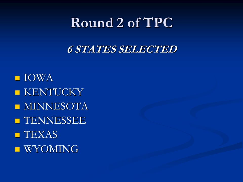 Round 2 of TPC 6 STATES SELECTED IOWA IOWA KENTUCKY KENTUCKY MINNESOTA MINNESOTA TENNESSEE TENNESSEE TEXAS TEXAS WYOMING WYOMING