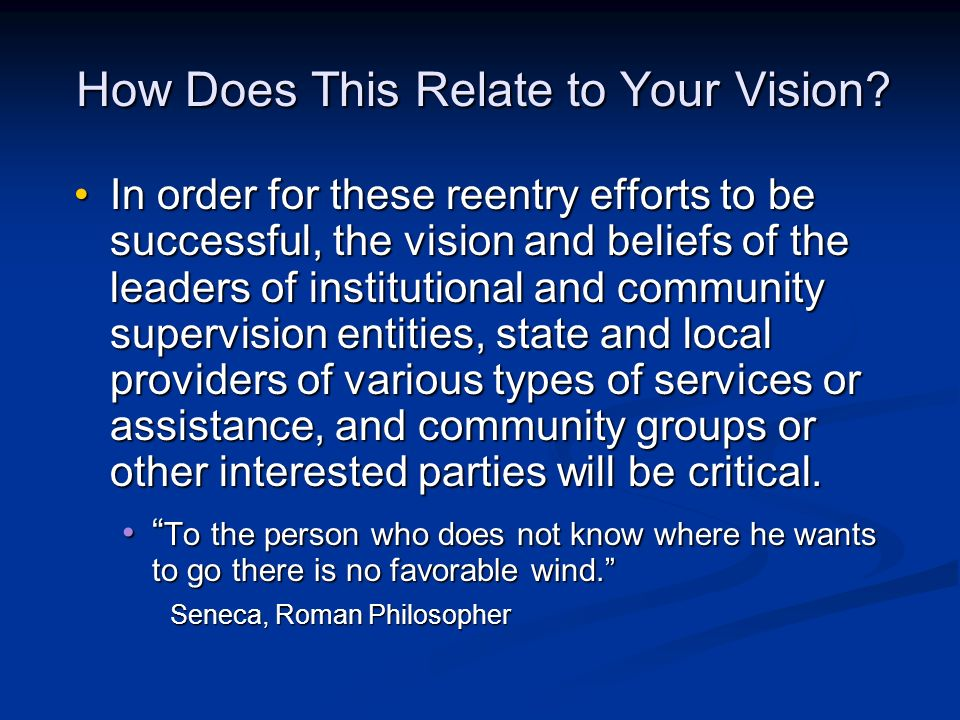 How Does This Relate to Your Vision? In order for these reentry efforts to be successful, the vision and beliefs of the leaders of institutional and c