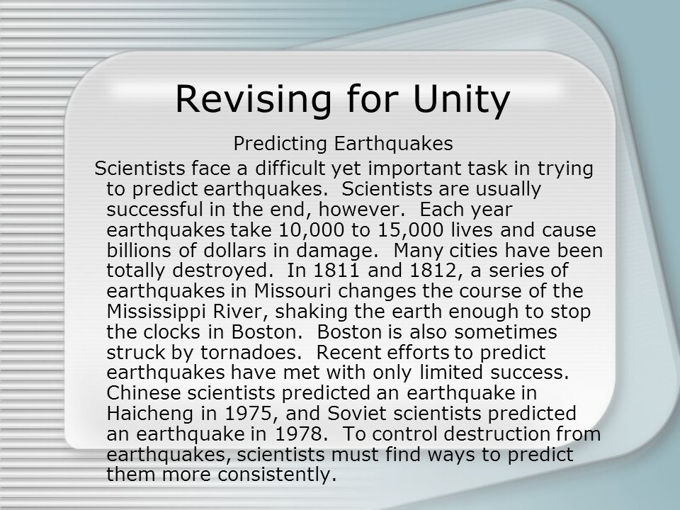 Revising for Unity Predicting Earthquakes Scientists face a difficult yet important task in trying to predict earthquakes.