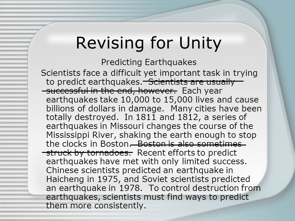 Revising for Unity Predicting Earthquakes Scientists face a difficult yet important task in trying to predict earthquakes. Scientists are usually succ