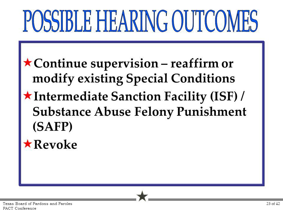 Continue supervision – reaffirm or modify existing Special Conditions Intermediate Sanction Facility (ISF) / Substance Abuse Felony Punishment (SAFP)
