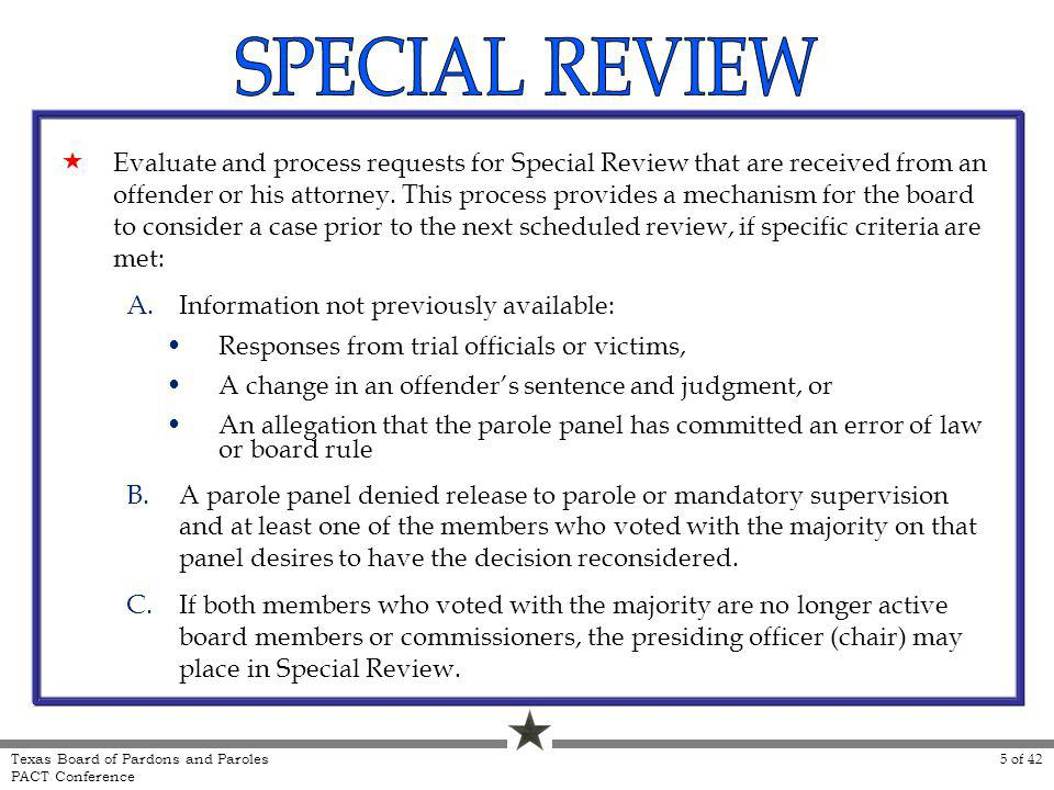 Evaluate and process requests for Special Review that are received from an offender or his attorney. This process provides a mechanism for the board t