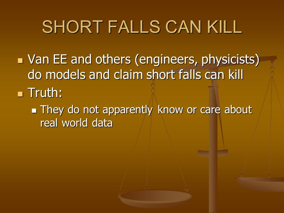 SHORT FALLS CAN KILL Van EE and others (engineers, physicists) do models and claim short falls can kill Van EE and others (engineers, physicists) do m