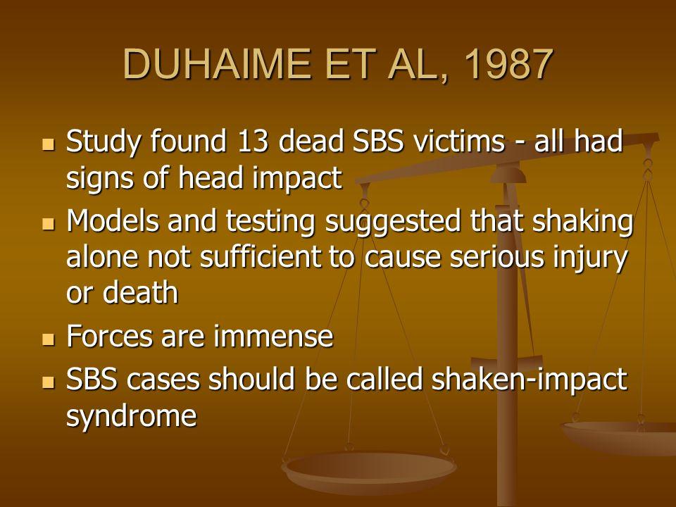 DUHAIME ET AL, 1987 Study found 13 dead SBS victims - all had signs of head impact Study found 13 dead SBS victims - all had signs of head impact Mode