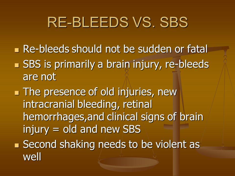 RE-BLEEDS VS. SBS Re-bleeds should not be sudden or fatal Re-bleeds should not be sudden or fatal SBS is primarily a brain injury, re-bleeds are not S