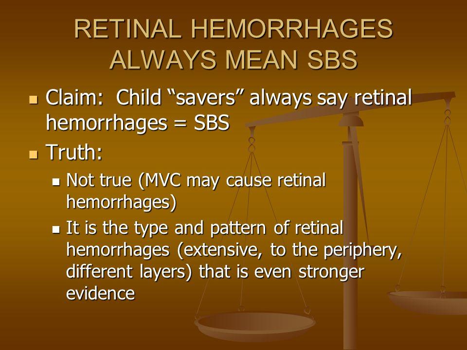 RETINAL HEMORRHAGES ALWAYS MEAN SBS Claim: Child savers always say retinal hemorrhages = SBS Claim: Child savers always say retinal hemorrhages = SBS