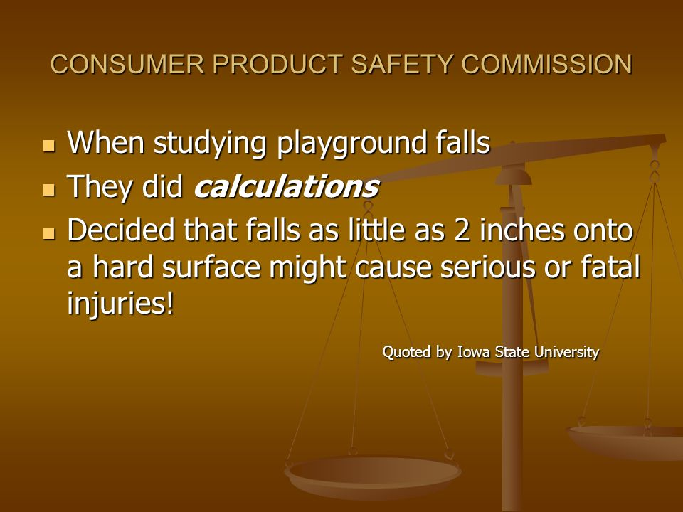 CONSUMER PRODUCT SAFETY COMMISSION When studying playground falls When studying playground falls They did calculations They did calculations Decided t