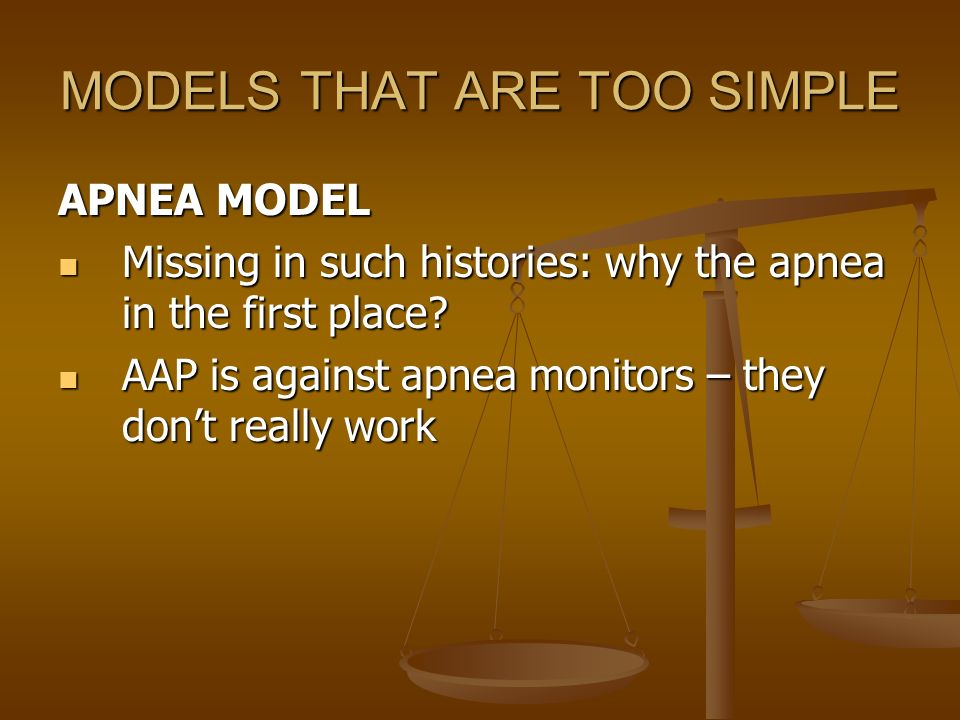 MODELS THAT ARE TOO SIMPLE APNEA MODEL Missing in such histories: why the apnea in the first place? Missing in such histories: why the apnea in the fi