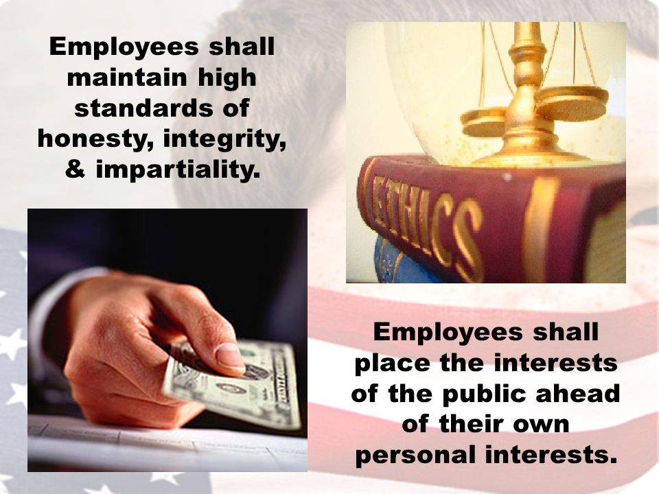 Employees shall maintain high standards of honesty, integrity, & impartiality.