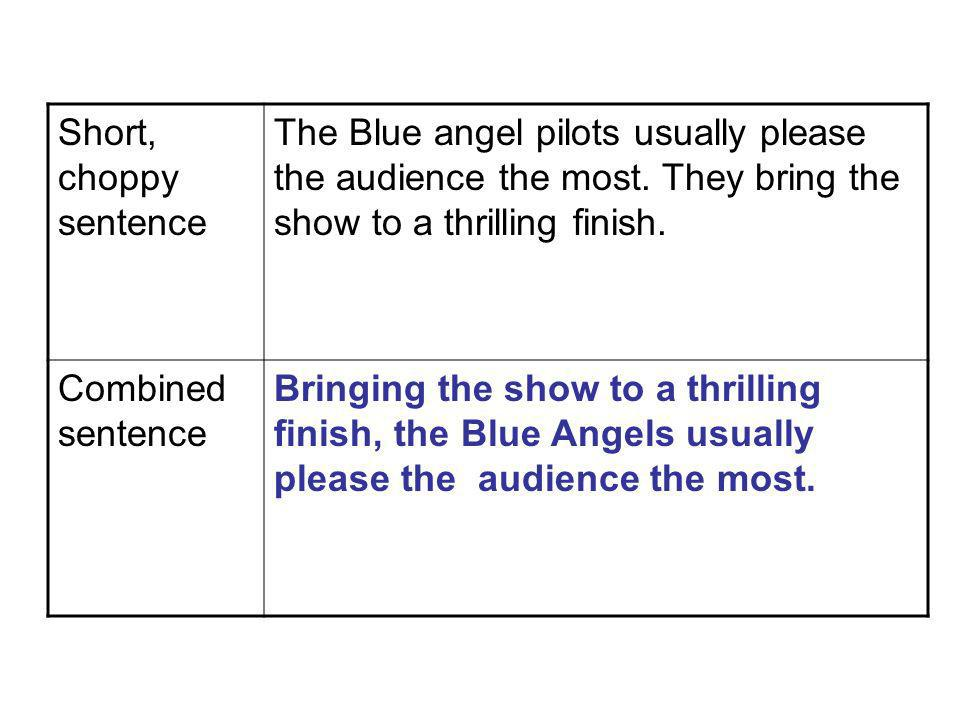 Short, choppy sentence The Blue angel pilots usually please the audience the most.