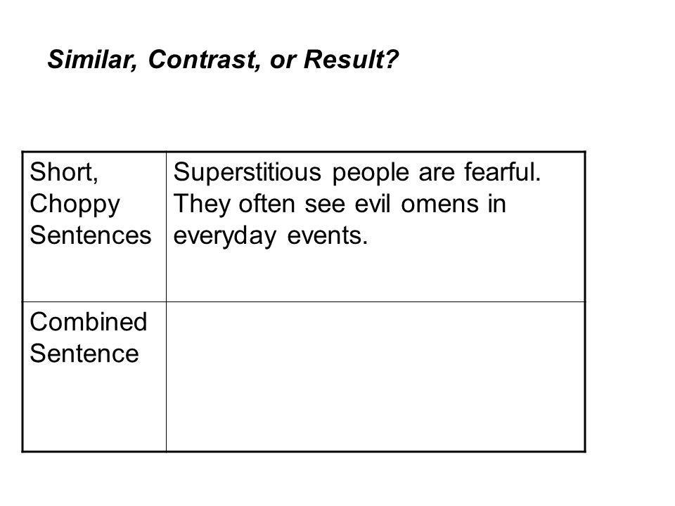 Short, Choppy Sentences Superstitious people are fearful.