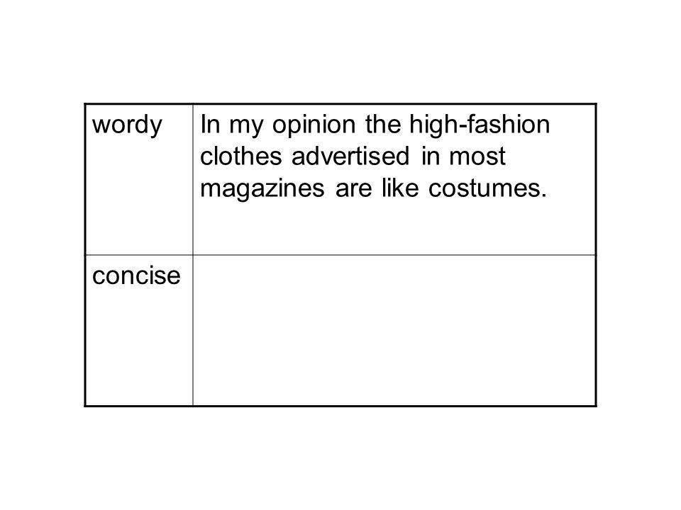 wordyIn my opinion the high-fashion clothes advertised in most magazines are like costumes. concise