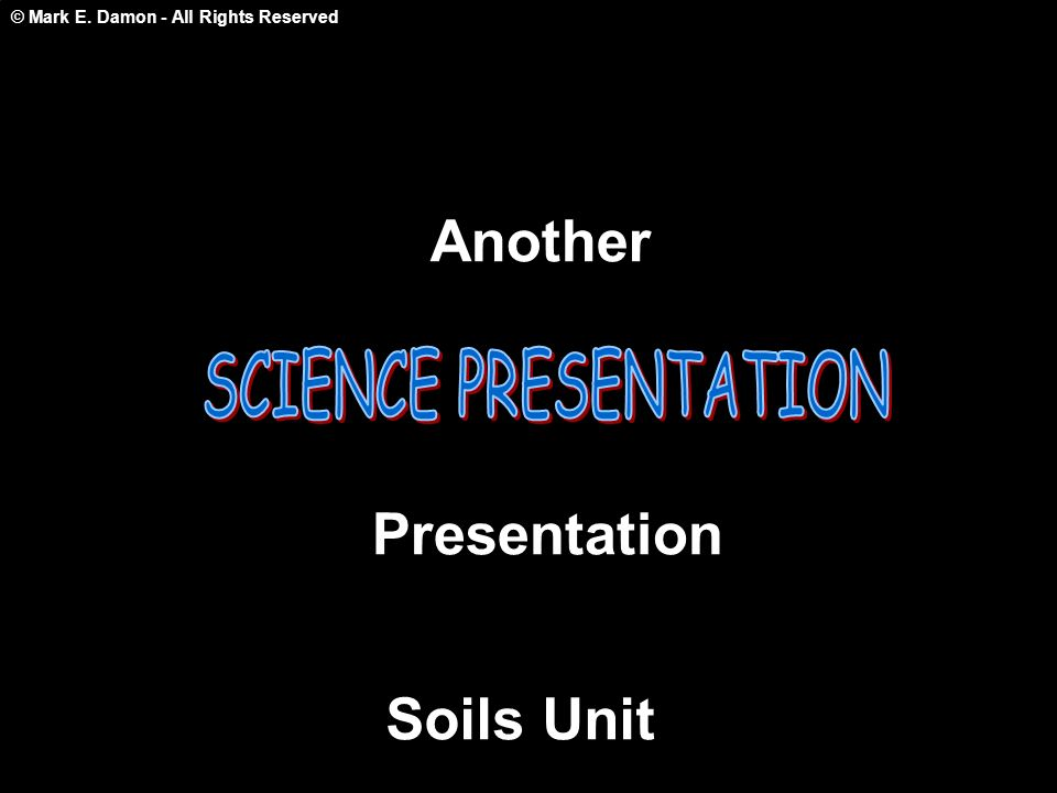 © Mark E. Damon - All Rights Reserved Another Presentation Soils Unit