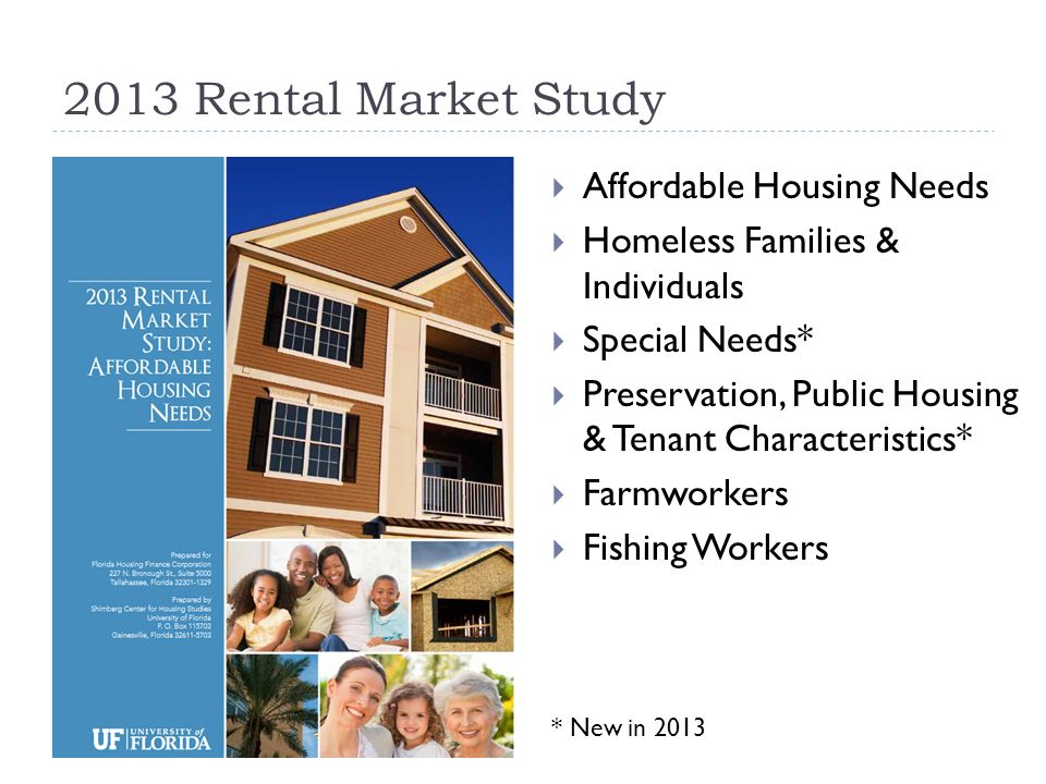 2013 Rental Market Study Affordable Housing Needs Homeless Families & Individuals Special Needs* Preservation, Public Housing & Tenant Characteristics