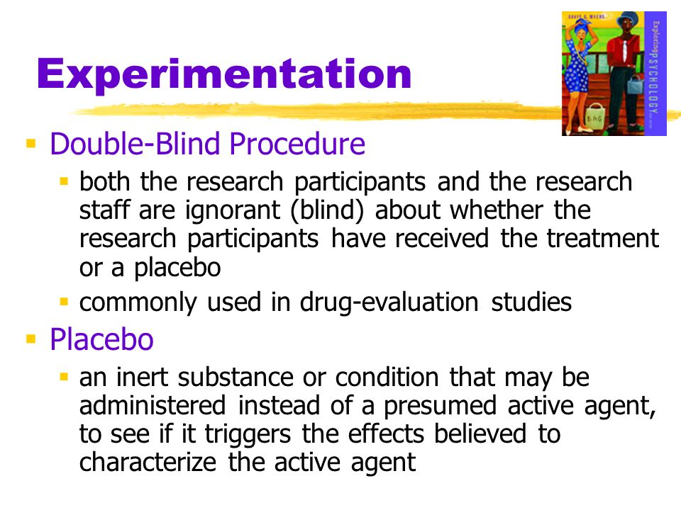 Experimentation Double-Blind Procedure both the research participants and the research staff are ignorant (blind) about whether the research participa