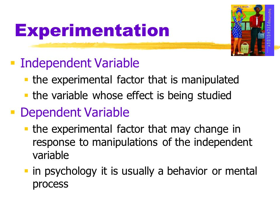 Experimentation Independent Variable the experimental factor that is manipulated the variable whose effect is being studied Dependent Variable the exp
