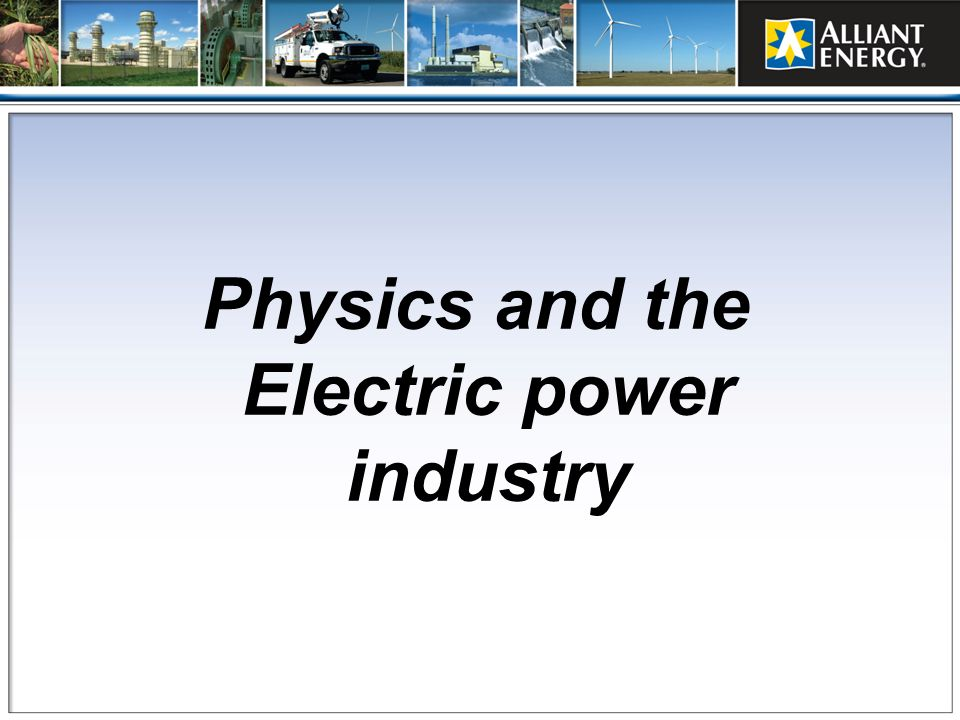 Physics and the Electric power industry