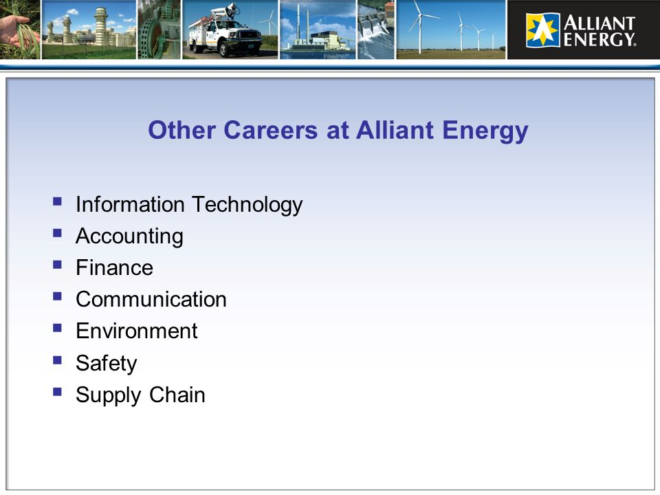 Other Careers at Alliant Energy Information Technology Accounting Finance Communication Environment Safety Supply Chain