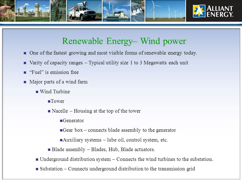 Renewable Energy– Wind power One of the fastest growing and most visible forms of renewable energy today. Varity of capacity ranges – Typical utility