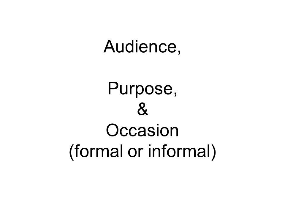 Audience, Purpose, & Occasion (formal or informal)