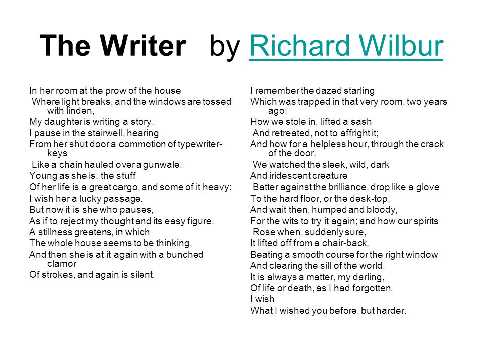 The Writer by Richard WilburRichard Wilbur In her room at the prow of the house Where light breaks, and the windows are tossed with linden, My daughte