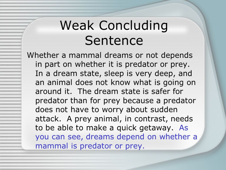 Weak Concluding Sentence Whether a mammal dreams or not depends in part on whether it is predator or prey.