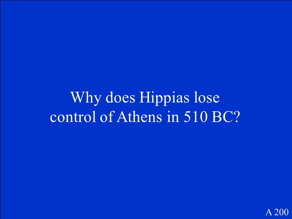 Why does Hippias lose control of Athens in 510 BC? A 200