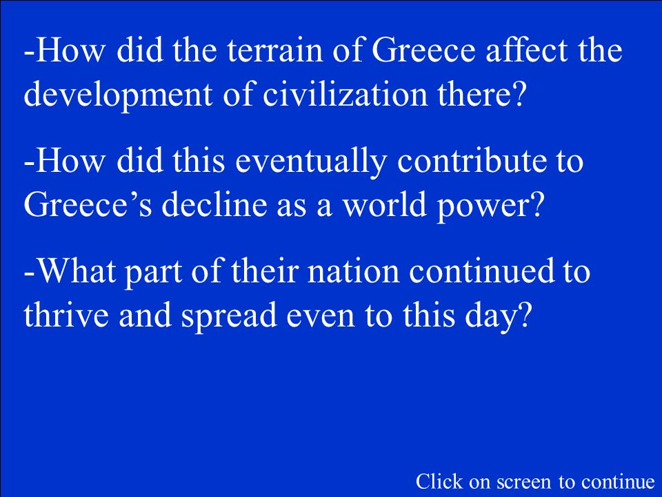 The Final Question Category is: Greek development and decline Please record your wager. Click on screen to begin