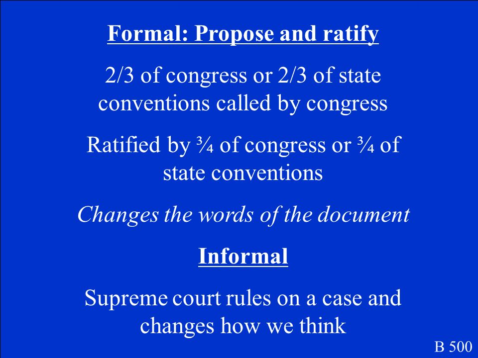 What are the 2 ways the constitution can be changed Be sure to describe how these occur. B 500