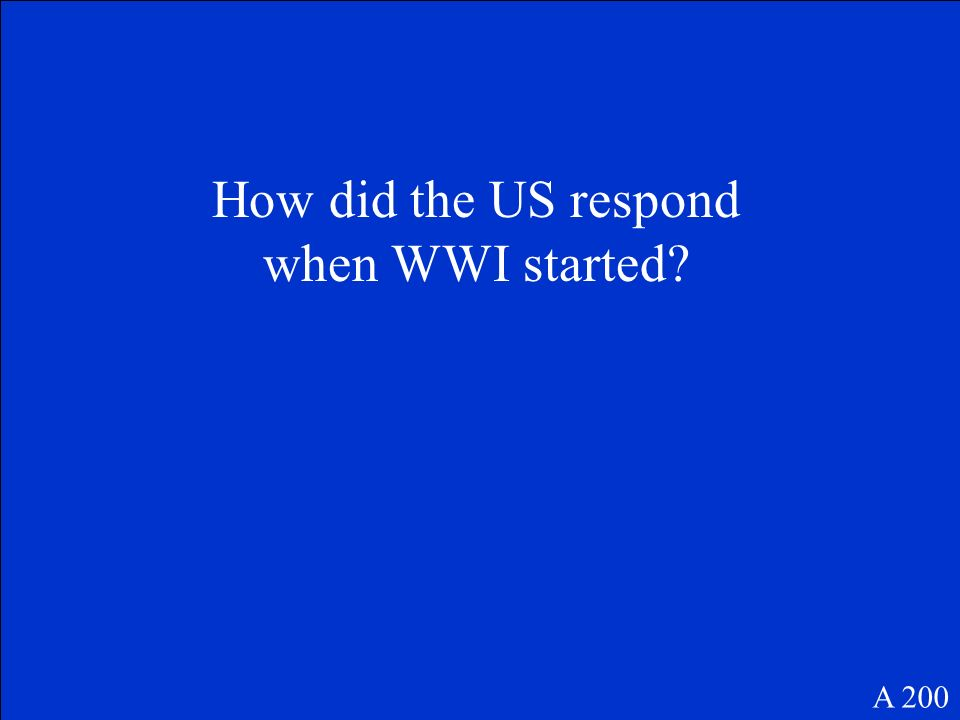 How did the US respond when WWI started? A 200