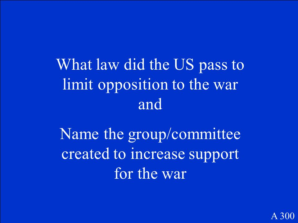 What law did the US pass to limit opposition to the war and Name the group/committee created to increase support for the war A 300