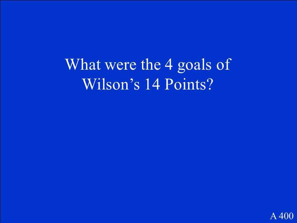 What were the 4 goals of Wilsons 14 Points? A 400