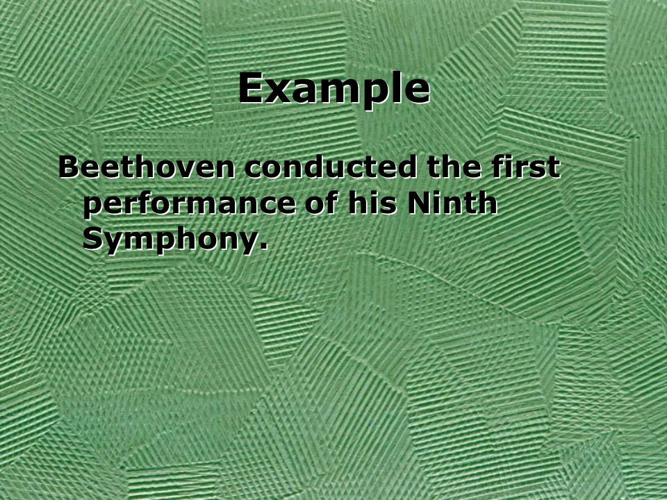 Example Beethoven conducted the first performance of his Ninth Symphony.