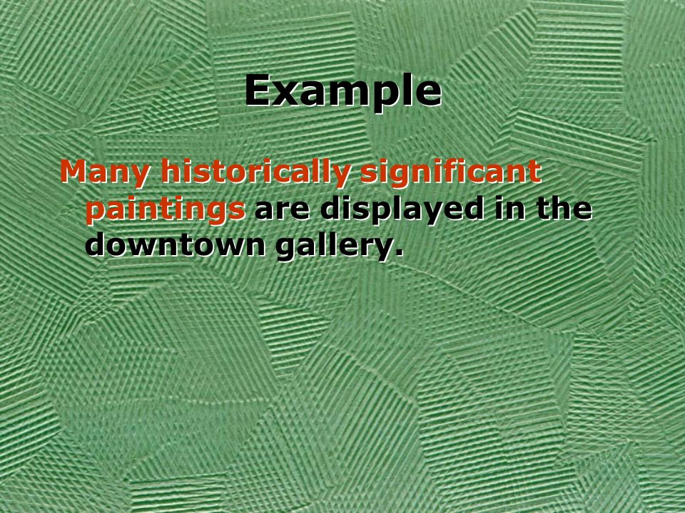 Example Many historically significant paintings are displayed in the downtown gallery.