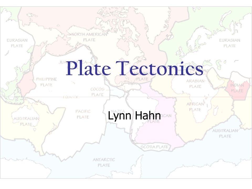 Plate Tectonics Lynn Hahn