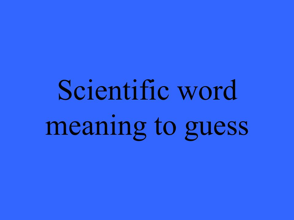 Scientific word meaning to guess