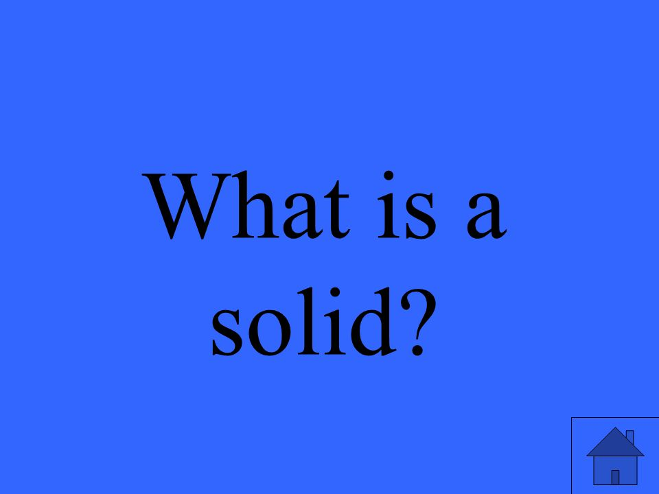 What is a solid?