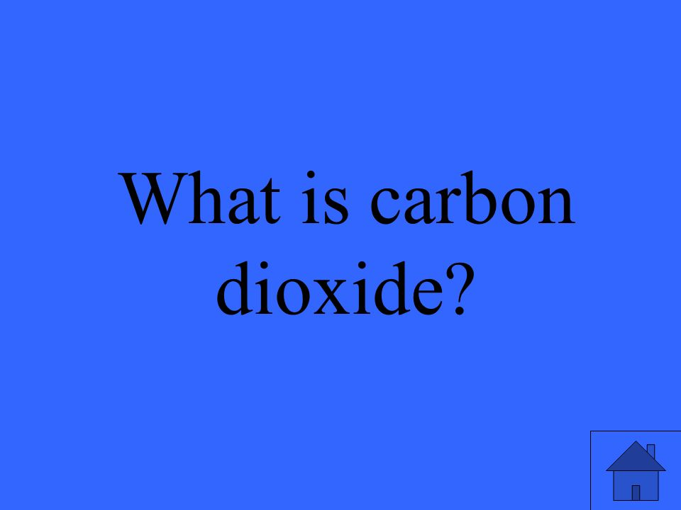 What is carbon dioxide?